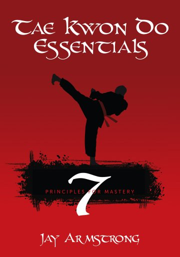 Tae Kwon Do Essentials: 7 Principles for Mastery
